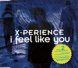 X-PERIENCE - I feel like you (Maxi-CD mit 6 Tracks)