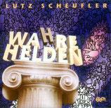 Lutz Scheufler - Wahre Helden
