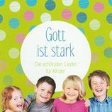 Gott ist stark - Die schönsten Lieder für Kinder 4-10 Jahren (GerthMedien)