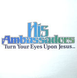 His Ambassadors - Turn Your Eyes Upon Jesus