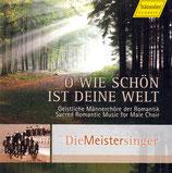Die Meistersinger - O wie schön ist deine Welt (Geistliche Männerchöre der Romantik)