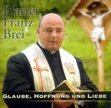 Pfarrer Franz Brei - Glaube,Hoffnung und Liebe