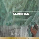 Be Glorified - Praise & Worship recorded live
