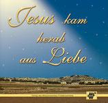 Jesus kam herab aus Liebe - Weihnachtslieder