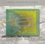 WORSHIP UNDERGROUND presents RESURRECTION LIFE CHURCH : let the world see