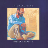 Michael Card - Present Reality