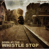 Paul Clark - Down At The Whistle Stop
