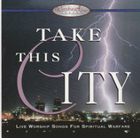 Take This City - Live Worship Songs For Spiritual Warfare (StarSong Rec)
