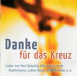 Danke für das Kreuz - Lieder von Paul Baloche, Albert Frey, Arne Kopfermann, Lothar Kosse, Matt Redman, u.a.