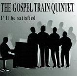 The Gospel Train Quintet - I'll Be Satisfied
