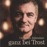 Christoph Zehendner - Ganz bei Trost