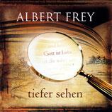 Albert Frey - Tiefer sehen