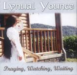 Lynual Younce - Praying, Watching, Waiting (dw)