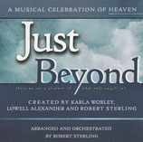 Just Beyond - A Musical Celebration Of Heaven (by Karla Worley, Lowell Alexander, Robert Sterling)