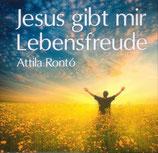 Attila Ronto - Jesus gibt mir Lebensfreude