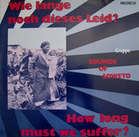 Gruppe Sounds of Soweto - Wie lange noch dieses Leid? How long must we suffer?