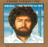 Keith Green - I Only Want to See You There (Classic Compact Disc)