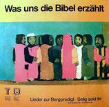 Was uns die Bibel erzählt - Lieder zur Bergpredigt ; Selig seid ihr
