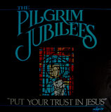 Pilgrim Jubilees - Put Your Trust In Jesus