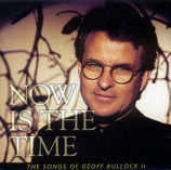 Now Is The Time - The Songs of Geoff Bullock II (12 Songs of Praise and Worship embracing the music of Australia's Geoff Bullock)