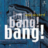 One Accord - Bang! bang! bang!