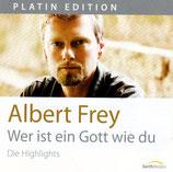 Albert Frey - Wer ist ein Gott wie du (Die Highlights)