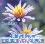 Franz Knies - Ich will von meinem Jesu singen CD