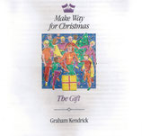 Graham Kendrick - Make Way For Christmas (The Gift)