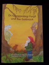 """Bilderbuch """"Ds Gguggwäärgi Furgil und das Goldstück"""""""