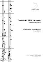 """""""CHORAL FÜR JAKOB"""" (Festliches Konzertwerk)"""