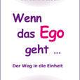 """Buch """"Wenn das Ego geht... Der Weg in die Einheit"""""""