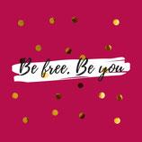 Be Free. Be You - Fühle die Freiheit in dir