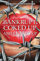 Bankrupt, Coked Up and Fxxked Up: One Woman's Account of Her Life with Her Sociopathic Husband