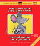 Hallo, liebe Maus! Im Kindergarten / Hola, amigo ratón! En la guarderia