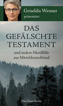 Das gefälschte Testament und andere Mordfälle aus Mitteldeutschland