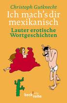 Ich mach's dir mexikanisch. Lauter erotische Wortgeschichten