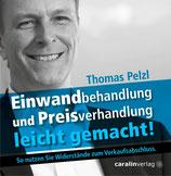 Einwandbehandlung und Preisverhandlung leicht gemacht! So nutzen Sie Widerstände zum Verkaufsabschluss. (Hörbuch-Audio-CD) Autor: Thomas Pelzl