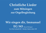 Wir singen dir, Immanuel EG 543 (Bayern/Thüringen)