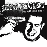 "Bullet Treatment - ""What more do you want?"" LP (white vinyl)"