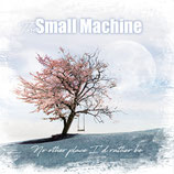 THE SMALL MACHINE - NO OTHER PLACE I'D RATHER BE