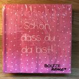 Serviette rosa, schön, dass du ...