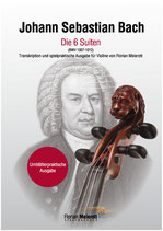 J. S. Bach - The 6 Suites: Transcription and convenient edition for violin by Florian Meierott