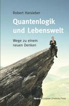 Robert Harsieber Quantenlogik und Lebenswelt Wege zu einem neuen Denken