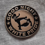 Good Night White Pride Metalpin