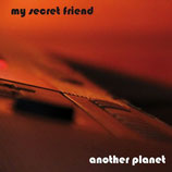 My Secret Friend - Another Planet CD