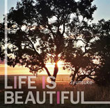 瞬輔(Syunsuke)  『LIFE IS BEAUTIFUL』