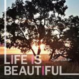瞬輔(Syunsuke)「LIFE IS BEAUTIFUL」