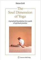 Heinz Grill: The Soul Dimension of Yoga. A practical foundation for a path of spiritual practice