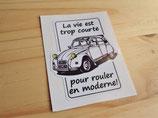 """Autocollant """"La vie est trop courte pour rouler en moderne!"""" (Citroën 2cv)"""