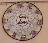 """Today I choose...""  Quilt round"